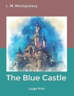 The Blue Castle: Large Print Cover Image