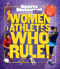 Women Athletes Who Rule!: The 101 Stars Every Fan Needs to Know Cover Image