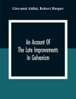 An Account Of The Late Improvements In Galvanism: With A Series Of Curious And Interesting Experiments Performed Before The Commissioners Of The Frenc Cover Image
