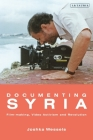 Documenting Syria: Film-making, Video Activism and Revolution (Library of Modern Middle East Studies) Cover Image