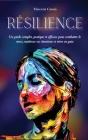Résilience: Un guide complet, pratique et efficace pour combattre le stress, maîtriser ses émotions et vivre en paix Cover Image