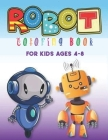 Robot Coloring Book for Kids Ages 4-8: Robot Coloring Activity Book for Toddlers Preschool Boys and Girls Ages 3-9 - Learning Fun Drawing Book -Gift f Cover Image