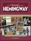 Hidden Hemingway: Inside the Ernest Hemingway Archives of Oak Park Cover Image