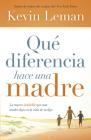 Qué Diferencia Hace Una Madre: La Marca Indeleble Que Una Madre Deja En La Vida de Su Hijo Cover Image