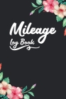 Mileage Log Book: Auto Mileage Log Book - Car Miles Tracker For Taxes and Expenses - Cute Floral Design Cover Image