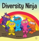 Diversity Ninja: An Anti-racist, Diverse Children's Book About Racism and Prejudice, and Practicing Inclusion, Diversity, and Equality Cover Image