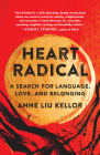 Heart Radical: A Search for Language, Love, and Belonging Cover Image