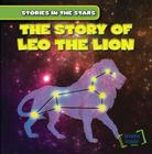 The Story of Leo the Lion (Stories in the Stars) Cover Image