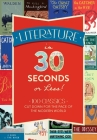 Literature in 30 Seconds or Less!: 100 Classics Cut Down for the Pace of the Modern World Cover Image