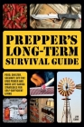 Prepper's Long-Term Survival Guide: Food, Shelter, Security, Off-the-Grid Power and More Life-Saving Strategies for Self-Sufficient Living Cover Image