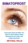 Bimatoprost: Instruction Guide On What You Need To Know Before Using Bimatoprost For Fuller And Longer Eyelashes Cover Image