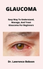 Glaucoma: Easy Way To Understand, Manage, And Treat Glaucoma For Beginners Cover Image