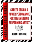 Harness Your ZEBRA: Career Design & Power Performance for the Emerging Performing Artist Cover Image