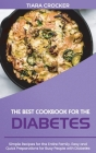 The Best Cookbook for the Diabetes: Simple Recipes for the Entire Family. Easy and Quick Preparations for Busy People with Diabetes Cover Image