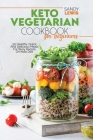 Keto Vegetarian Cookbook For Beginners: 50 Healthy, Quick And Delicious Meals For Busy People On Keto Diet Cover Image