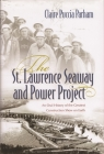 The St. Lawrence Seaway and Power Project: An Oral History of the Greatest Construction Show on Earth Cover Image