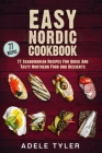 Easy Nordic Cookbook: 77 Scandinavian Recipes For Quick And Tasty Northern Food And Desserts Cover Image