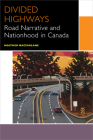Divided Highways: Road Narrative and Nationhood in Canada (Canadian Literature Collection) Cover Image