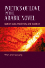 Poetics of Love in the Arabic Novel: Nation-State, Modernity and Tradition Cover Image