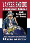 Yankee Empire: Aggressive Abroad and Despotic At Home Cover Image