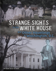 Strange Sights in the White House and Other Hauntings in Washington, D.C. Cover Image