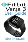 FitBit Versa 3 User Guide: The Step By Step Instruction Manual For Beginners And Seniors To Effectively Master And Setup The FitBit Versa 3 Smart Cover Image
