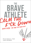 The Brave Athlete: Calm the F*ck Down and Rise to the Occasion Cover Image