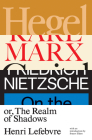 Hegel, Marx, Nietzsche: Or the Realm of Shadows Cover Image