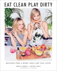 Eat Clean, Play Dirty: Recipes for a Body and Life You Love by the Founders of Sakara Life Cover Image