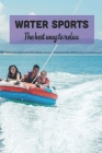 Water Sports: The best way to relax: Water Sports List Cover Image