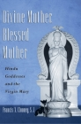 Divine Mother, Blessed Mother: Hindu Goddesses and the Virgin Mary Cover Image