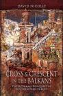 Cross & Crescent in the Balkans: The Ottoman Conquest of Southeastern Europe Cover Image