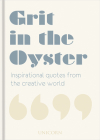 Grit in the Oyster: Inspirational Quotes from the Creative World Cover Image