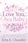 Love You, Ava Baby: The Truth about Life After Losing a Child and How I Found Peace and Joy in the Sorrow Cover Image