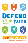 Defend Your Faith: 100 Devotions for Kids with Questions Cover Image