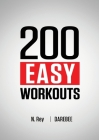 200 Easy Workouts: Easy to Follow Darebee Home Workout Routines To Maintain Your Fitness Cover Image