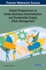 Global Perspectives on Green Business Administration and Sustainable Supply Chain Management Cover Image