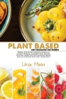 Plant Based Diet Cookbook For Woman: Healhy and Mouth-watering recipes to prevent disease. Jumpstart your journey and lose weight fast with amazing di Cover Image