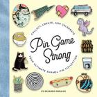 Pin Game Strong: Collect, Create, and Celebrate Your Ultimate Enamel Pin Collection Cover Image