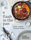 A Flash in the Pan: simple, speedy, stovetop recipes Cover Image