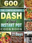 The Comprehensive DASH Diet Instant Pot Cookbook: 600 Effortless and Healthy Recipes with 21-Day Meal Plan to Lower Your High Blood Pressure with Low- Cover Image