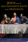 Jesus and the Old Testament Roots of the Priesthood Cover Image