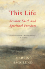 This Life: Secular Faith and Spiritual Freedom Cover Image