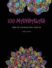 100 Mandalas Libro De Colorear Para Adultos: Mandalas bonitos, relajantes y antiestrés para colorear - Diseños increíbles para colorear y aliviarse de Cover Image