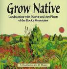 Grow Native: Landscaping with Native and Apt Plants of the Rocky Mountains Cover Image