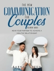 The New Communication for Couples Guide 2021: Hear Your Partner to Achieve a Healthy Relationship Cover Image