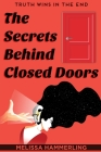 The Secrets Behind Closed Doors: Truth Wins in the End Cover Image