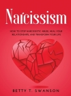 Narcissism: How to Stop Narcissistic Abuse, Heal Your Relationships, and Transform Your Life Cover Image