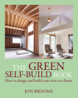 The Green Self-Build Book: How to Design and Build Your Own Eco-Home (Sustainable Building #2) Cover Image