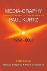 Media-Graphy: A Bibliography of the Works of Paul Kurtz: Fifty-One Years, 1952-2003 Cover Image